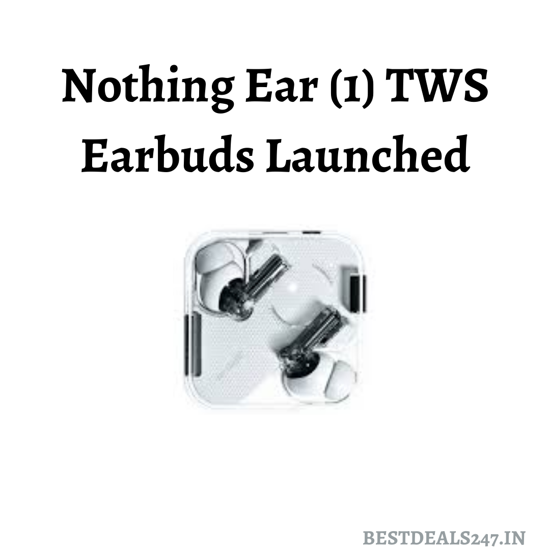 Nothing Ear (1) TWS Earbuds Launched